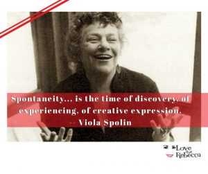 Viola Spolin spoke of spontaneity as part of creative expression.